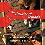 The Relational Disciple: How God Uses Community to Shape Followers of Jesus | Joel Comiskey