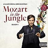 Music : Mozart in the Jungle, Season 3  (An Amazon Original Series Soundtrack)