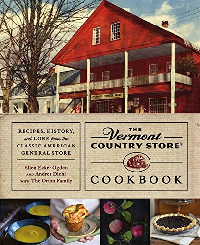 The Vermont Country Store Cookbook: Recipes, History, and Lore from the Classic American General Store by Andrea Diehl, Ellen Ecker Ogden