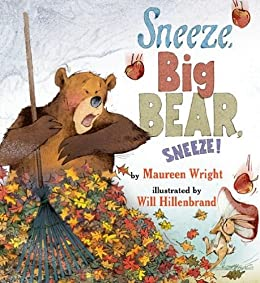 Sneeze, Big Bear, Sneeze! by [Wright, Maureen, Hillenbrand, Will]