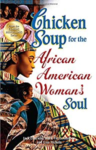 Chicken Soup for the African American Woman's Soul: Laughter, Love and Memories to Honor the Legacy of Sisterhood (Chicken Soup for the Soul)