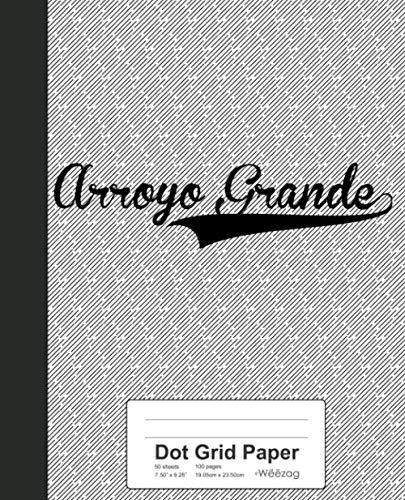 Arroyo Grande - Dot Grid Paper: ARROYO GRANDE Notebook (Weezag Dot Grid Paper Notebook)