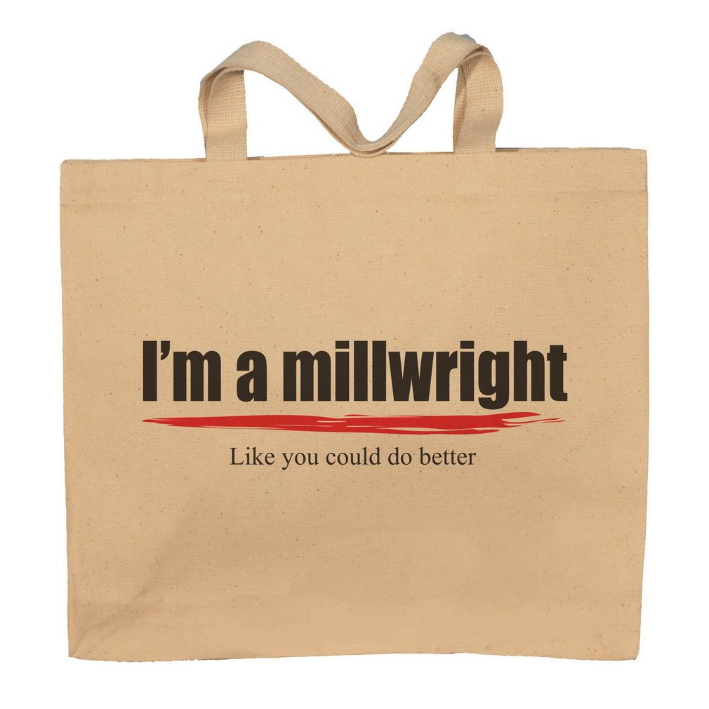 I'm A Millwright -Like You Could Do Better Totebag Bag