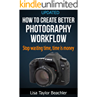 How To Create A Better Photography Workflow: Stop wasting time, time is money book cover