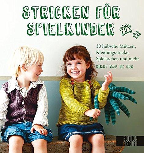 Stricken für Spielkinder: 30 hübsche Mützen, Kleidungsstücke, Spielsachen und mehr