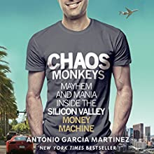Chaos Monkeys: Inside the Silicon Valley Money Machine Audiobook by Antonio Garcia Martinez Narrated by Dan John Miller