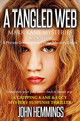 A TANGLED WEB - MARK KANE MYSTERIES - BOOK SEVEN: A Private Investigator Crime Mystery Series. A Gripping Kane & Lucy Mystery Suspense Thriller.