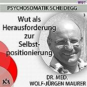 Wut als Herausforderung zur Selbstpositionierung: Der krankmachende oder kränkende Umgang mit der Wut | Wolf-Jürgen Maurer