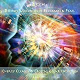 zen energy - Destroy Unconscious Blockages & Fear: Energy Cleanse & Crystal Clear Intuition (432hz)