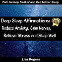 Deep Sleep Affirmations: Reduce Anxiety, Calm Nerves, Relieve Stress and Sleep Well Audiobook by Lisa Rogers Narrated by Alex Huffman