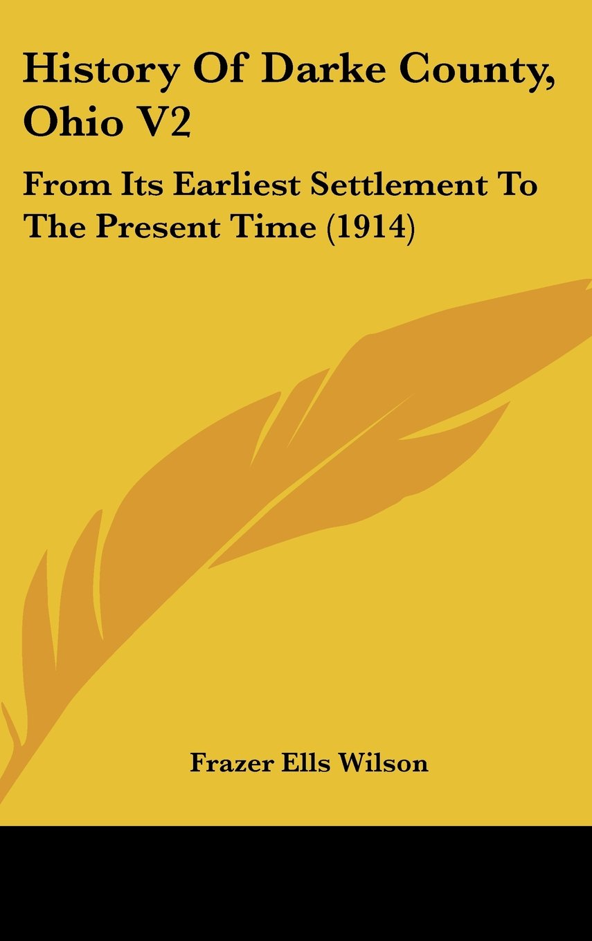 Download History Of Darke County, Ohio V2: From Its Earliest Settlement To The Present Time (1914) pdf