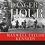 Danger's Hour: The Story of the USS Bunker Hill and the Kamikaze Pilot Who Crippled Her | Maxwell Taylor Kennedy