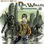 Dr. Wallo: Designation 8 | Kenneth Meade