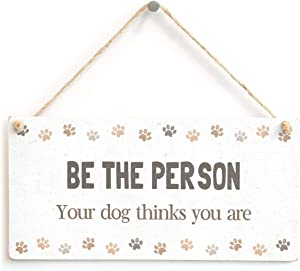 "Meijiafei BE The Person Your Dog Thinks You are - Cute Dog Sign Home Accessory Gift Sign 10""x5"""