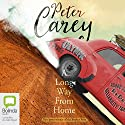 A Long Way from Home Audiobook by Peter Carey Narrated by To Be Announced
