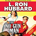 The No-Gunman: A Frontier Tale of Outlaws, Lawlessness, and One Man's Code of Honor  | L. Ron Hubbard