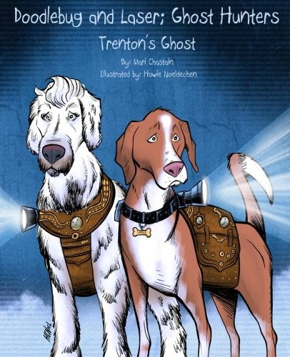 Doodlebug and Laser; Ghost Hunters: Trenton's Ghost (Volume 1)