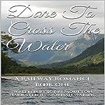 Dare to Cross the Water: Railway Romance, Book 1 | Lorri Moulton