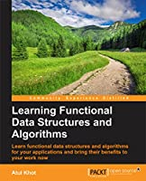 Learning Functional Data Structures and Algorithms Front Cover