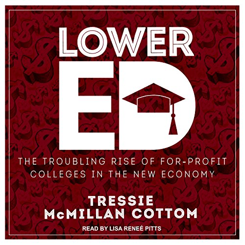 Lower Ed: The Troubling Rise of For-Profit Colleges in the New Economy