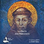I Fioretti di San Francesco [The Little Flowers of St. Francis] |  autore sconosciuto