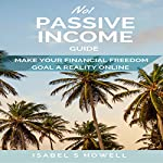 No1 Passive Income Guide: Make Your Financial Freedom Goals a Reality Online | Isabel S Howell
