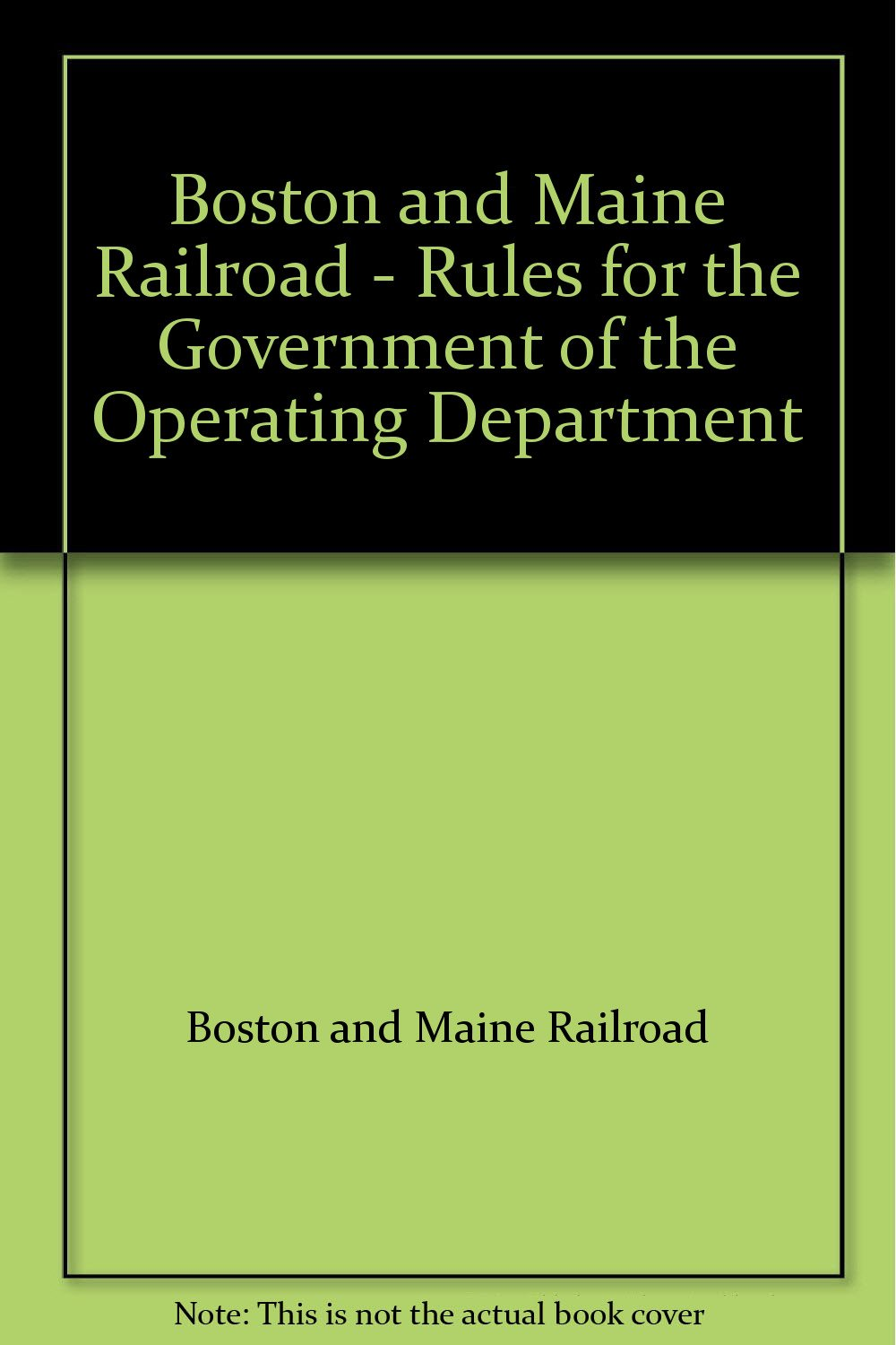 Boston and Maine Railroad - Rules for the Government of the