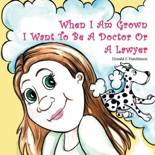 When I Am Grown I Want To Be A Doctor Or A Lawyer pdf
