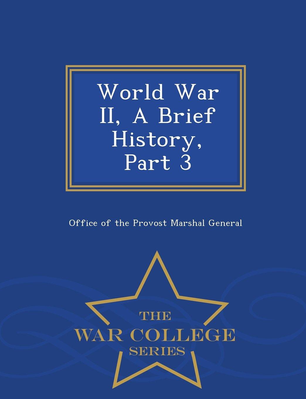 Download World War II, A Brief History, Part 3 - War College Series ebook