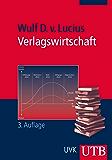 Verlagswirtschaft: Ökonomische, rechtliche und organisatorische Grundlagen