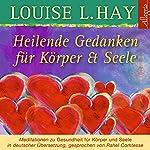 Heilende Gedanken für Körper und Seele: Meditationen zu Gesundheit für Körper und Seele | Louise L. Hay