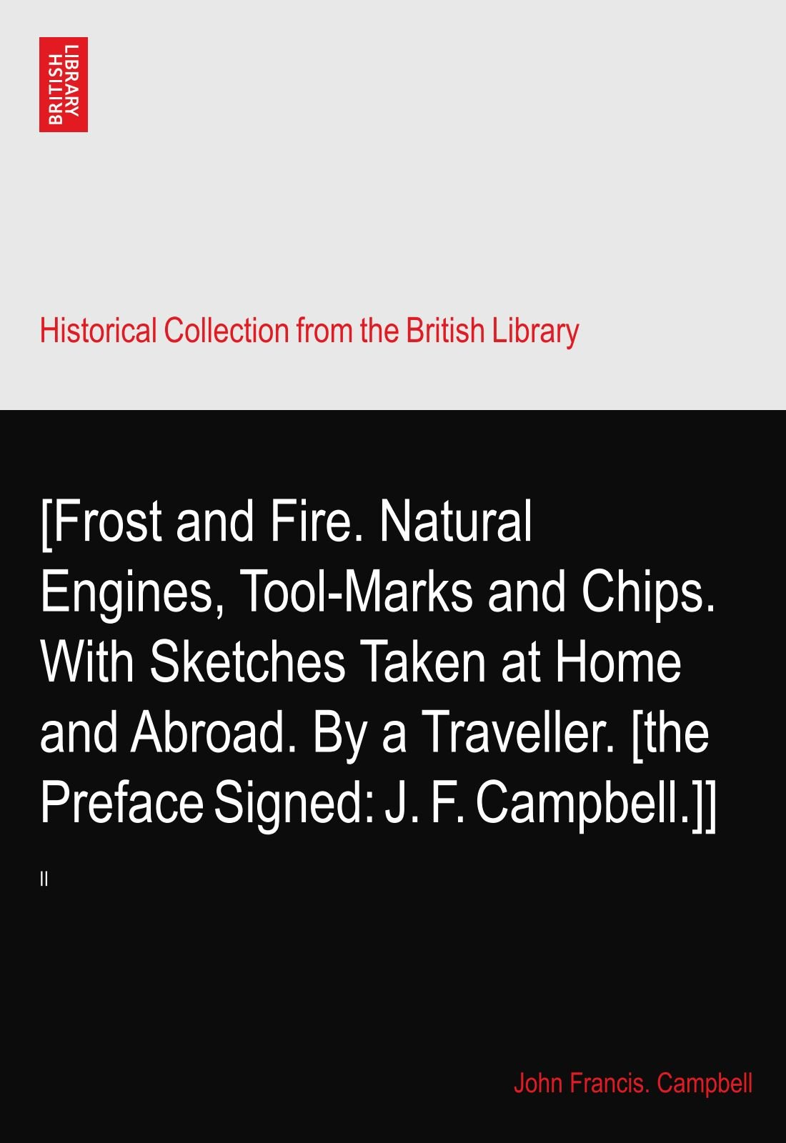 Download [Frost and Fire. Natural Engines, Tool-Marks and Chips. With Sketches Taken at Home and Abroad. By a Traveller. [the Preface Signed: J. F. Campbell.]]: II PDF