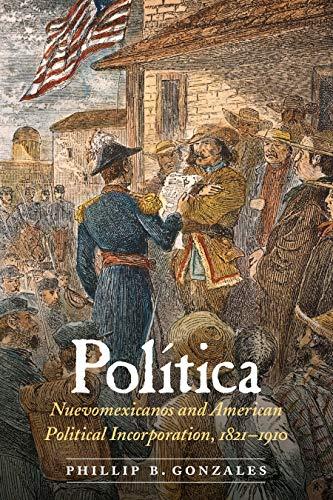 Política: Nuevomexicanos and American Political Incorporation, 1821-1910