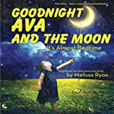 Goodnight Ava and the Moon, It's Almost Bedtime: Personalized Children's Books, Personalized Gifts, and Bedtime Stories (A Magnificent Me! estorytime.com Series)