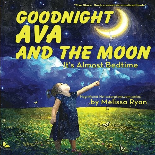 Children Personalized Gift - Goodnight Ava and the Moon, It's Almost Bedtime: Personalized Children's Books, Personalized Gifts, and Bedtime Stories (A Magnificent Me! estorytime.com Series)