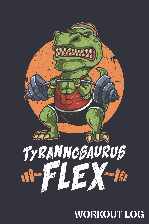 Tyrannosaurus Flex Workout Log: T-Rex Dinosaur Track ...