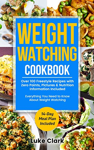 Weight Watching Cookbook: Ultimate Guide About Weight Watching. Over 100 Freestyle Recipes with Zero Points, Pictures & Nutrition Information. 14-Day Meal Plan Included.