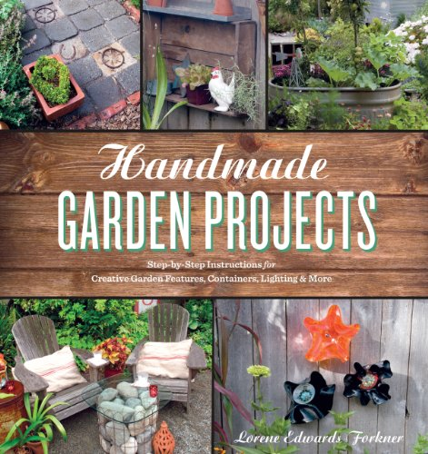 Handmade Garden Projects: Step-by-Step Instructions for Creative Garden Features, Containers, Lighting and (Handmade Crafts)