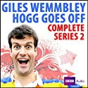 Giles Wemmbley Hogg Goes Off: The Complete Series 2 Radio/TV Program by BBC Audiobooks Narrated by Giles Wemmbley Hogg