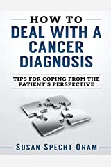 How to Deal with a Cancer Diagnosis: Tips for coping from the patient's perspective Paperback