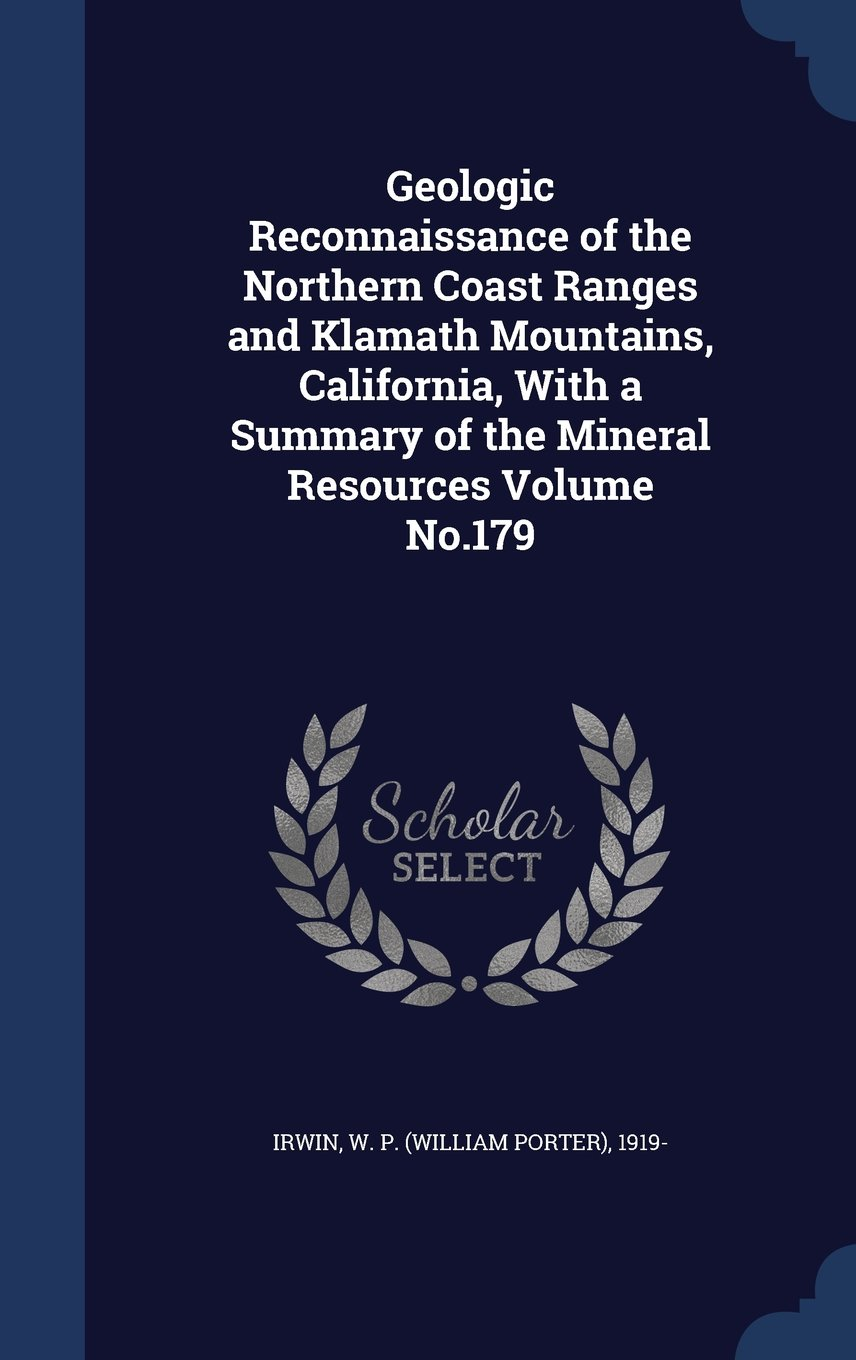 Read Online Geologic Reconnaissance of the Northern Coast Ranges and Klamath Mountains, California, with a Summary of the Mineral Resources Volume No.179 PDF