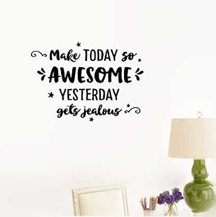 Amazoncom Wall Sticker Quote Make Today So Awesome Yesterday Gets