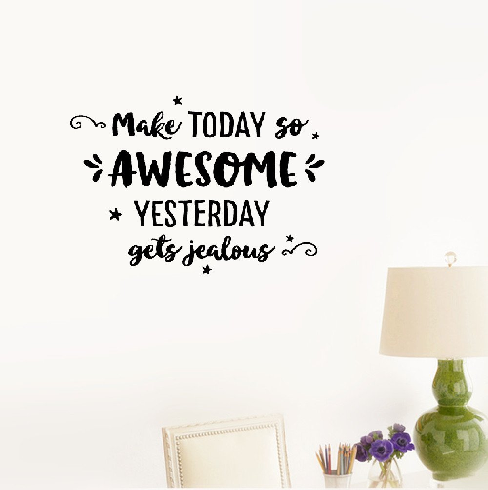 Wall Sticker Quote Make Today so Awesome Yesterday gets Jealous! We All Hope Everyday is an Awesome Day - and Better Than The Day Before! Vinyl Wall Decal Inspirational Motivational