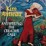 Answering the Creative Call | Kim Antieau