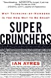 Super Crunchers: Why Thinking-by-Numbers Is the New Way to Be Smart by Ian Ayres (2007-08-28)