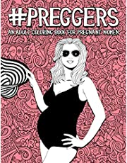 Preggers: An Adult Coloring Book for Pregnant Women: 50 Funny Pages for Moms to Be for Stress Relief & Relaxation