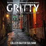 Gritty: The Adam Garwood Detective Series | Colleen Baxter Sullivan