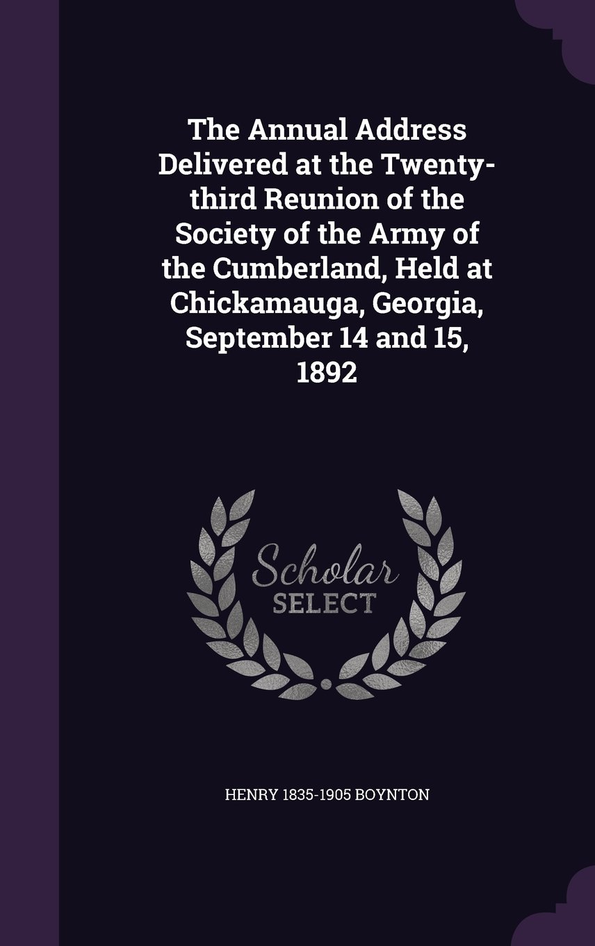 Download The Annual Address Delivered at the Twenty-Third Reunion of the Society of the Army of the Cumberland, Held at Chickamauga, Georgia, September 14 and 15, 1892 ebook