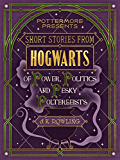 Short Stories from Hogwarts of Power, Politics and Pesky Poltergeists (Pottermore Presents)