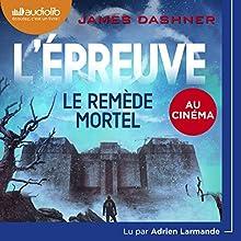 Le Remède mortel (L'Épreuve 3)   Livre audio Auteur(s) : James Dashner Narrateur(s) : Adrien Larmande
